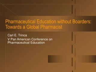 Pharmaceutical Education without Boarders:  Towards a Global Pharmacist
