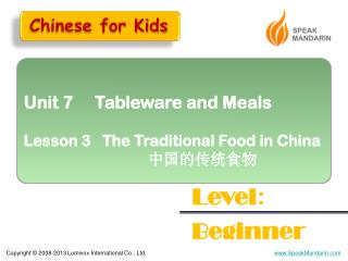 Unit 7     Tableware and Meals Lesson 3   The Traditional Food in China 中国的传统食物