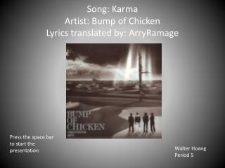 Song: Karma Artist: Bump of Chicken Lyrics translated by:  ArryRamage