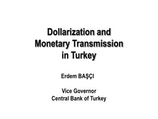 Dollarization and  Monetary Transmission  in Turkey