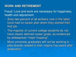 WORK AND RETIREMENT Freud: Love and work are necessary for happiness, health and adjustment