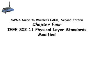 CWNA Guide to Wireless LANs, Second Edition Chapter Four IEEE 802.11 Physical Layer Standards Modified
