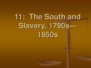 11:  The South and Slavery,  1790s—1850s