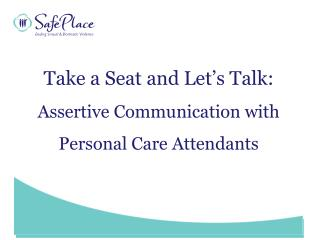 Take a Seat and Let's Talk:  Assertive Communication with Personal Care Attendants