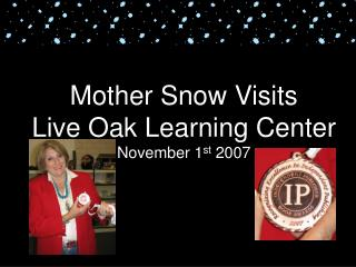 Mother Snow Visits Live Oak Learning Center November 1 st  2007