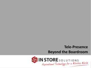 Tele-Presence Beyond the Boardroom