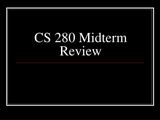 CS 280 Midterm Review