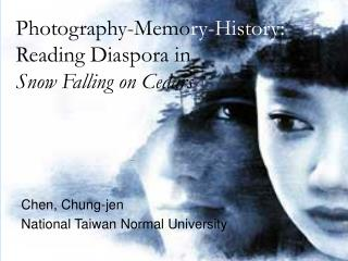 Photography-Memo ry-History: Reading Diaspora in  Snow Falling on Cedars