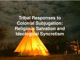 Tribal Responses to Colonial Subjugation: Religious Salvation and Ideological Syncretism