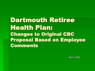 Dartmouth Retiree Health Plan:   Changes to Original CBC Proposal Based on Employee Comments