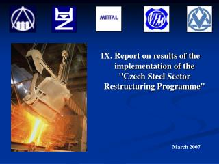 "IX. Report on results of the implementation of the ""Czech Steel Sector Restructuring Programme"""