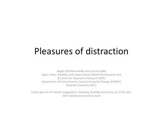 Pleasures of distraction