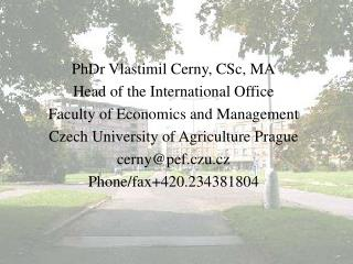 PhDr Vlastimil Cerny, CSc, MA Head of the International Office Faculty of Economics and Management