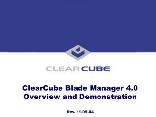 ClearCube Blade Manager 4.0 Overview and Demonstration Rev. 11-09-04