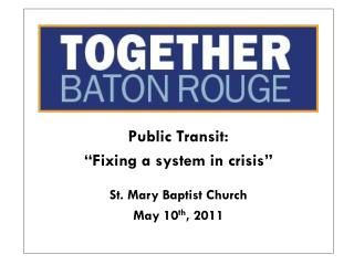 "Public Transit: ""Fixing a system in crisis"" St. Mary Baptist Church May 10 th , 2011"