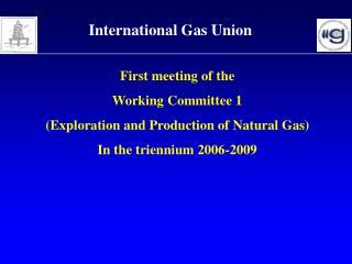 First meeting of the  Working Committee 1  (Exploration and Production of Natural Gas)