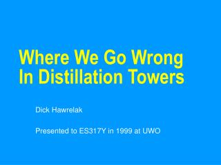 Where We Go Wrong In Distillation Towers