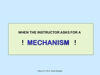 WHEN THE INSTRUCTOR ASKS FOR A   !   MECHANISM   !
