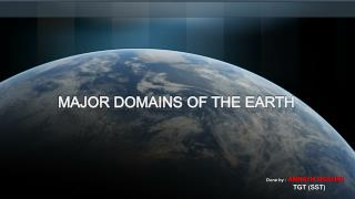 MAJOR DOMAINS OF THE EARTH