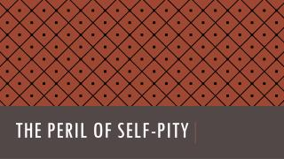 The Peril of Self-Pity