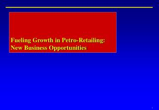 Fueling Growth in Petro-Retailing:  New Business Opportunities