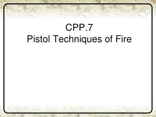 CPP.7 Pistol Techniques of Fire