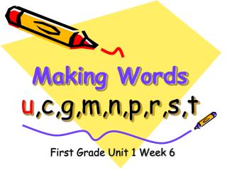 Making Words u ,c,g,m,n,p,r,s,t