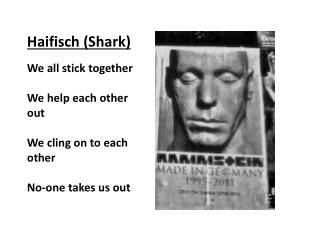 Haifisch  (Shark) We all stick  together We help each other  out We cling on to each  other