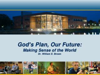 God's Plan, Our Future: Making Sense of the World Dr. William E. Brown
