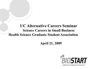 UC Alternative Careers Seminar Science Careers in Small Business Health Science Graduate Student Association April 21, 2