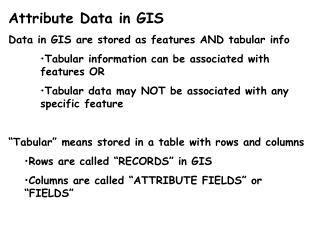 Attribute Data in GIS Data in GIS are stored as features AND tabular info