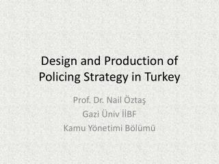 Design and  P roduction of  P olicing S trategy in Turkey