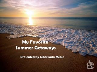 My Favorite  Summer Getaways