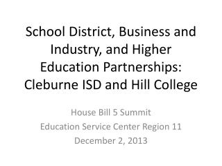 House Bill 5 Summit Education Service Center Region 11 December 2, 2013