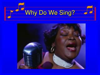 Why Do We Sing?