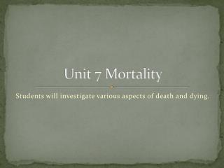 Unit 7 Mortality