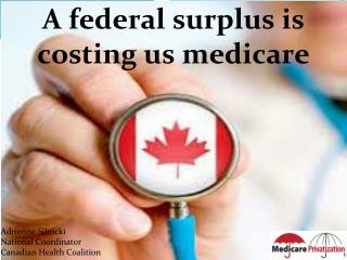 A federal surplus is costing us medicare