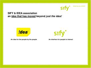 SIFY & IDEA association  an  idea that has moved  beyond  just the idea!