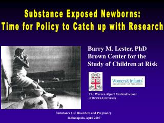 Barry M. Lester, PhD Brown Center for the Study of Children at Risk