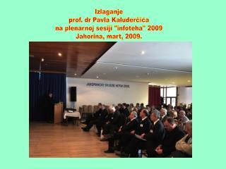 "Izlaganje prof. dr Pavla Kaluđerčića na plenarnoj sesiji ""infoteha"" 2009 Jahorina, mart, 2009."