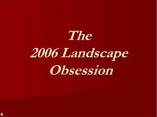 The  2006 Landscape  Obsession