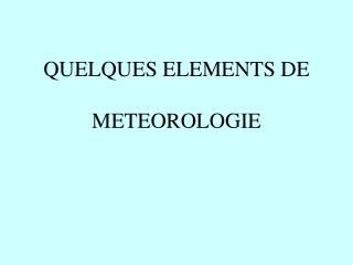 QUELQUES ELEMENTS DE  METEOROLOGIE