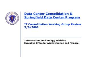 Data Center Consolidation  Springfield Data Center Program  IT Consolidation Working Group Review 3
