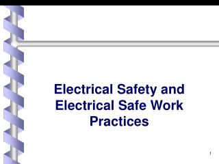 Electrical Safety and Electrical Safe Work Practices