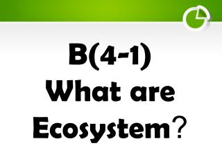 B(4-1) What  are  Ecosystem?