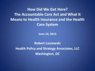 Robert Laszewski Health Policy and Strategy Associates, LLC Washington, DC