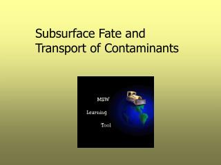 Subsurface Fate and Transport of Contaminants