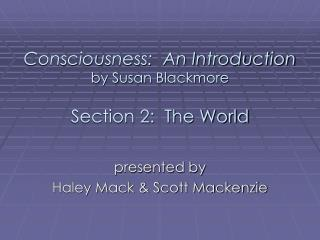 Consciousness:  An Introduction by Susan Blackmore Section 2:  The World