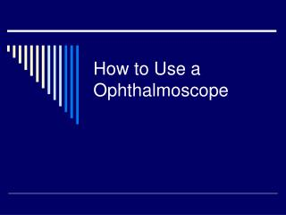 How to Use a Ophthalmoscope