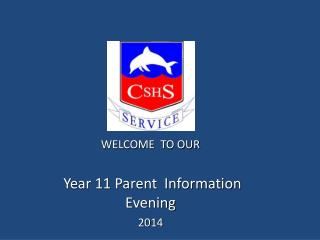 WELCOME  TO OUR  Year 11 Parent  Information Evening 2014